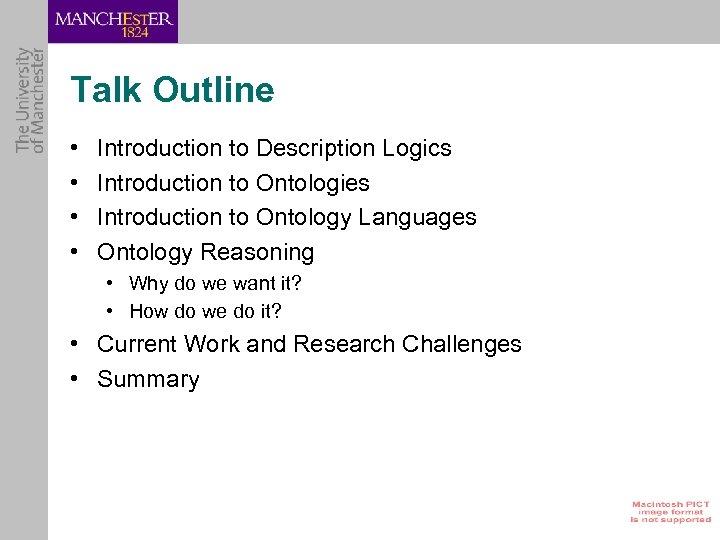 Talk Outline • • Introduction to Description Logics Introduction to Ontologies Introduction to Ontology