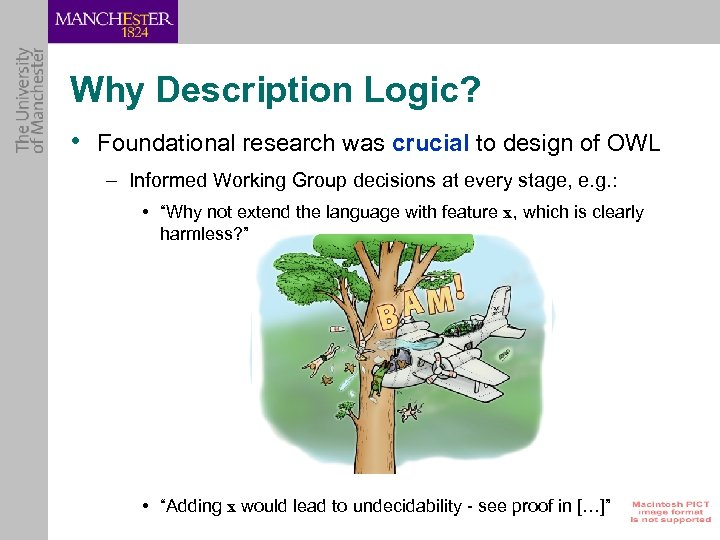 Why Description Logic? • Foundational research was crucial to design of OWL – Informed
