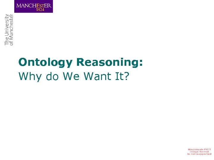 Ontology Reasoning: Why do We Want It?