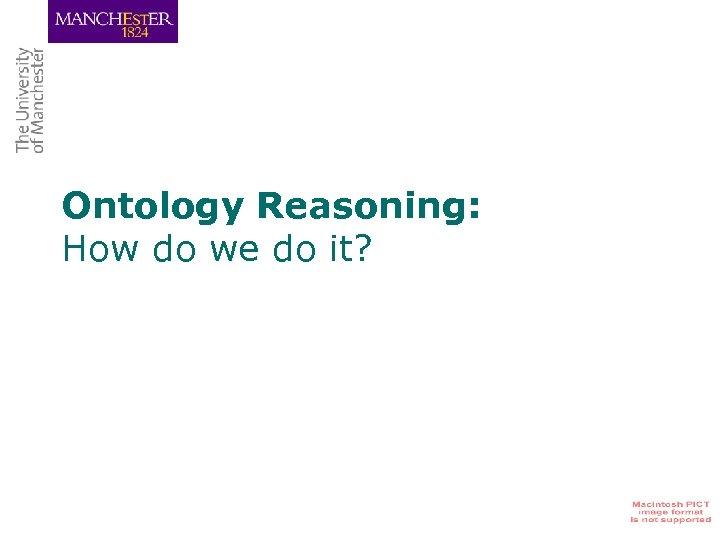 Ontology Reasoning: How do we do it?