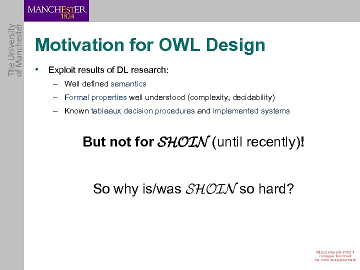 Motivation for OWL Design • Exploit results of DL research: – Well defined semantics