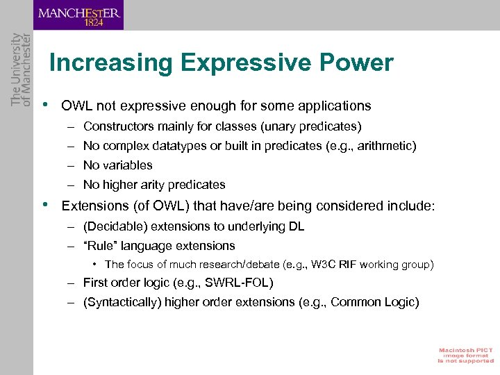 Increasing Expressive Power • OWL not expressive enough for some applications – Constructors mainly