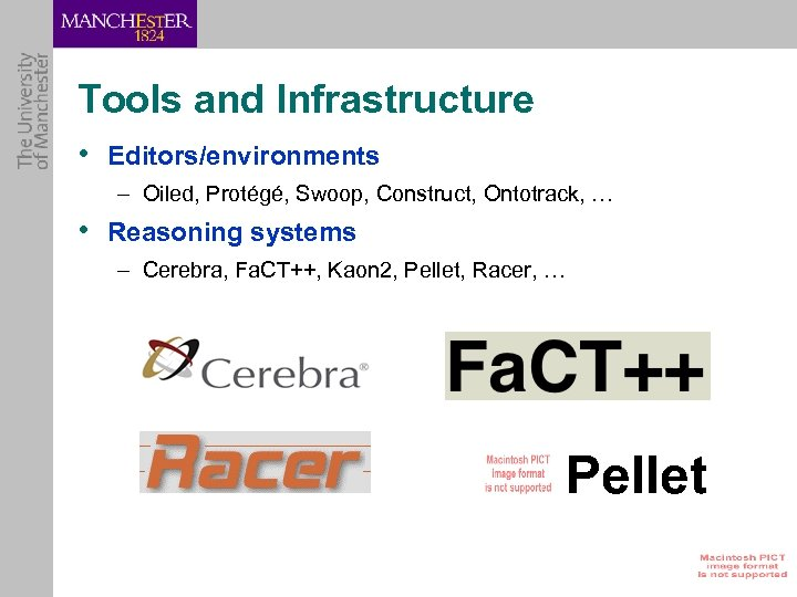 Tools and Infrastructure • Editors/environments – Oiled, Protégé, Swoop, Construct, Ontotrack, … • Reasoning