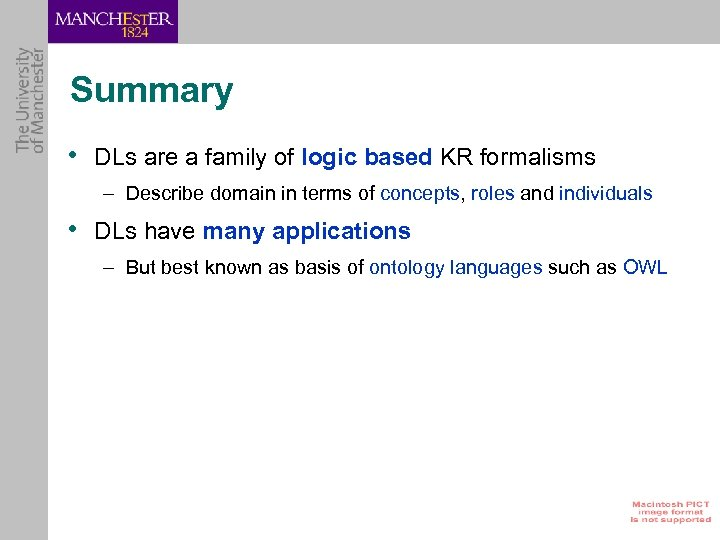 Summary • DLs are a family of logic based KR formalisms – Describe domain