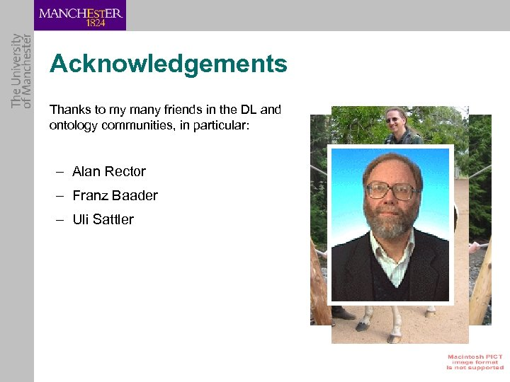Acknowledgements Thanks to my many friends in the DL and ontology communities, in particular: