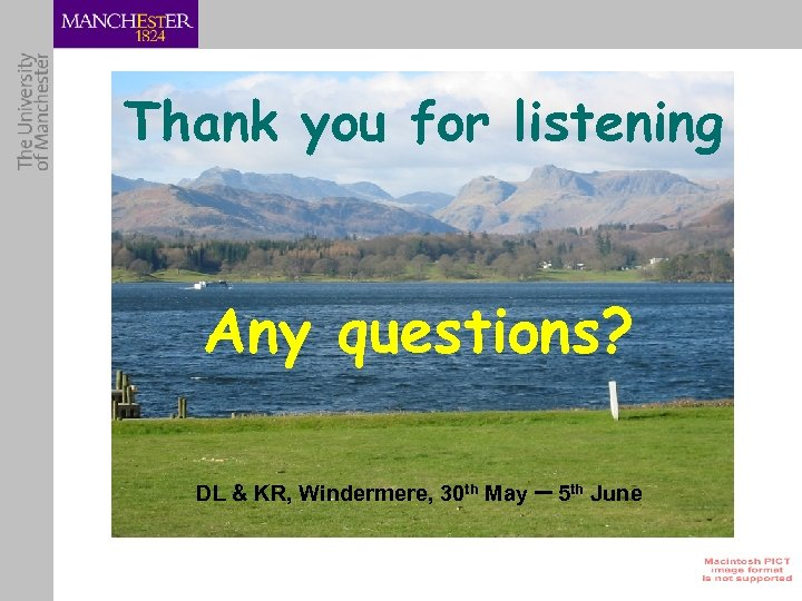 Thank you for listening Any questions? DL & KR, Windermere, 30 th May –