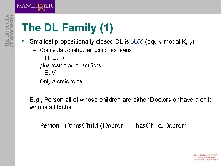 The DL Family (1) • Smallest propositionally closed DL is ALC (equiv modal K(m))