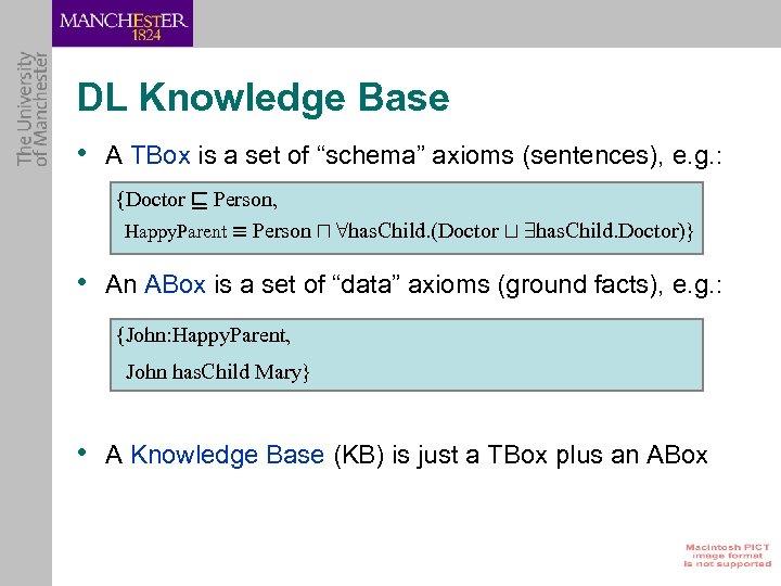 "DL Knowledge Base • A TBox is a set of ""schema"" axioms (sentences), e."