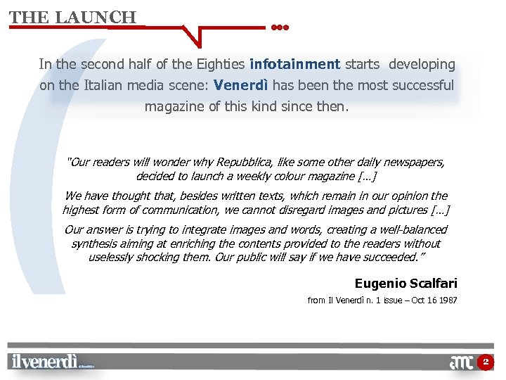 THE LAUNCH In the second half of the Eighties infotainment starts developing on the