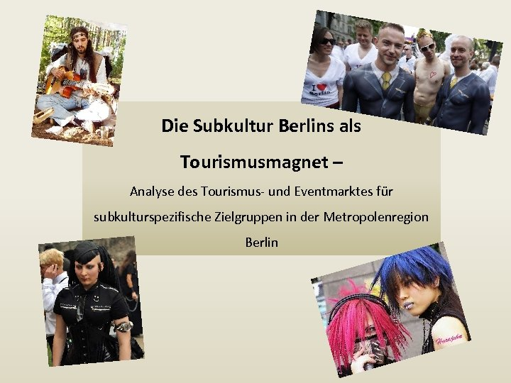 Die Subkultur Berlins als Tourismusmagnet – Analyse des Tourismus- und Eventmarktes für subkulturspezifische Zielgruppen