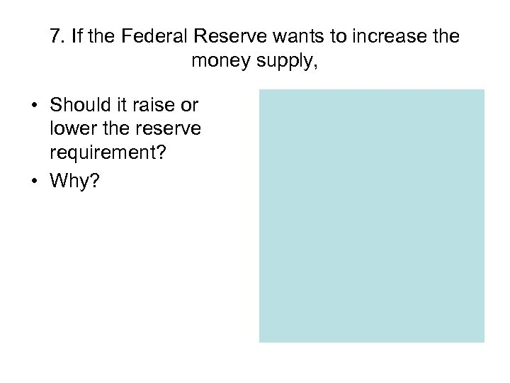 7. If the Federal Reserve wants to increase the money supply, • Should it
