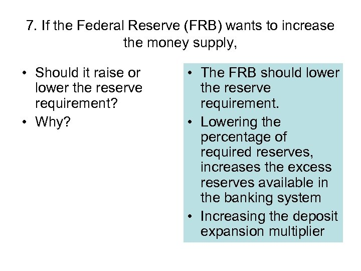 7. If the Federal Reserve (FRB) wants to increase the money supply, • Should