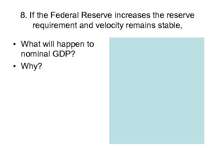 8. If the Federal Reserve increases the reserve requirement and velocity remains stable, •