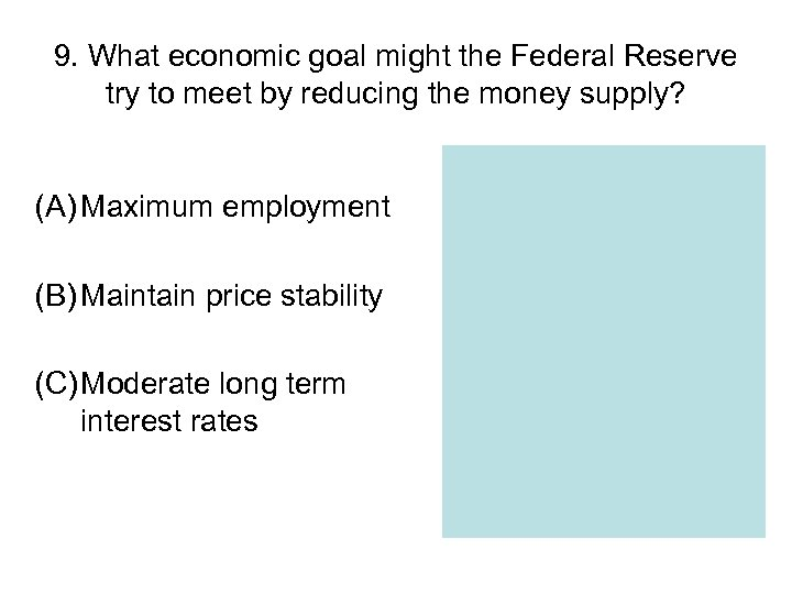 9. What economic goal might the Federal Reserve try to meet by reducing the