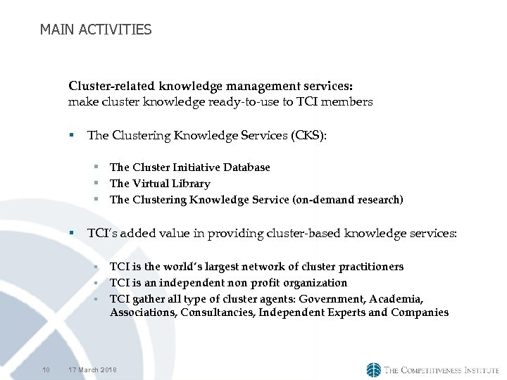MAIN ACTIVITIES Cluster-related knowledge management services: make cluster knowledge ready-to-use to TCI members §