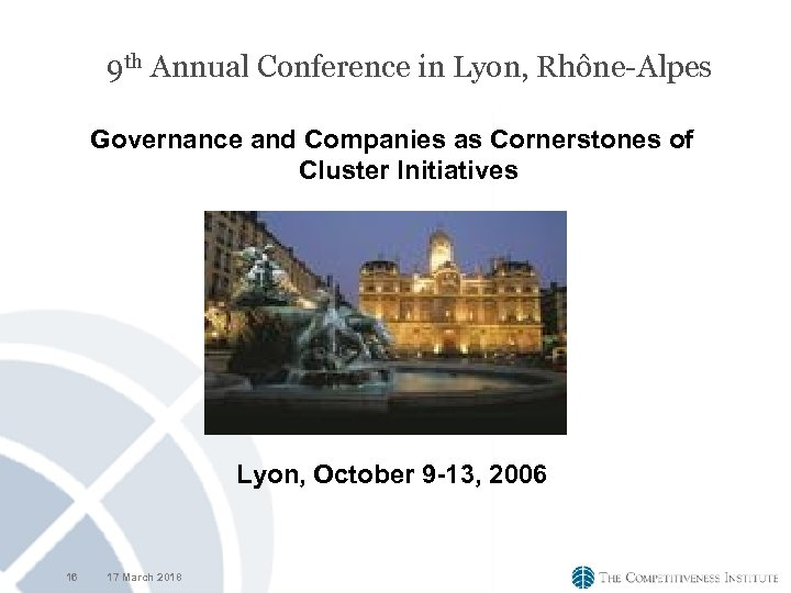 9 th Annual Conference in Lyon, Rhône-Alpes Governance and Companies as Cornerstones of Cluster