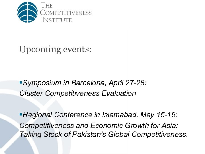 Upcoming events: §Symposium in Barcelona, April 27 -28: Cluster Competitiveness Evaluation §Regional Conference in