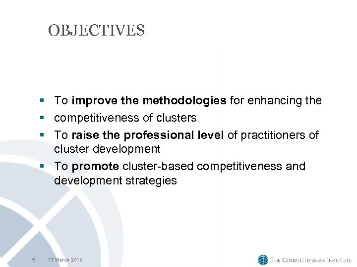 OBJECTIVES § To improve the methodologies for enhancing the § competitiveness of clusters §