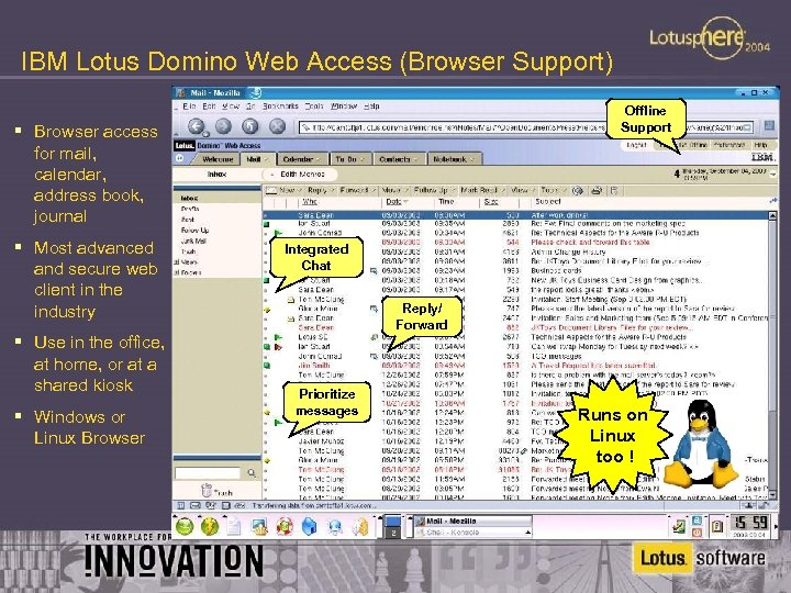 IBM Lotus Domino Web Access (Browser Support) Offline Support § Browser access for mail,