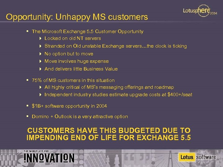 Opportunity: Unhappy MS customers § The Microsoft Exchange 5. 5 Customer Opportunity 4 Locked