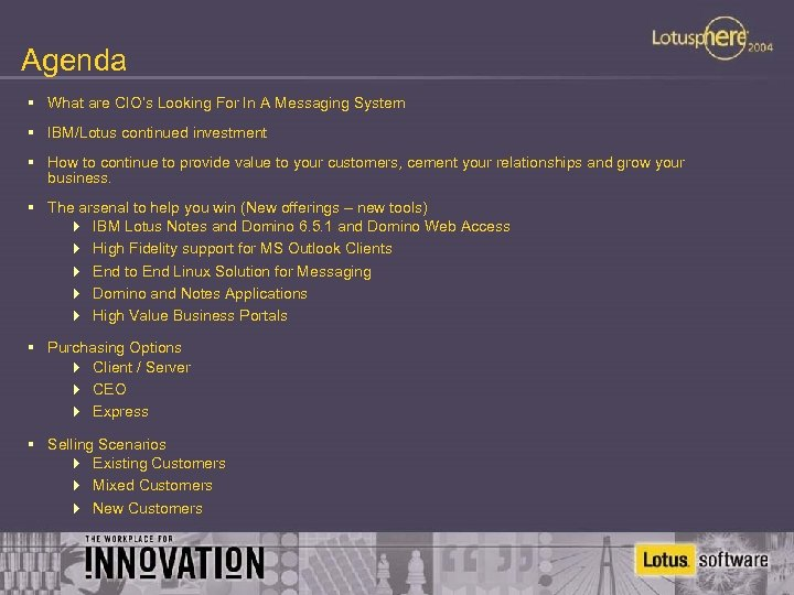 Agenda § What are CIO's Looking For In A Messaging System § IBM/Lotus continued
