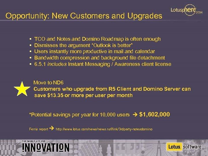 Opportunity: New Customers and Upgrades § § § TCO and Notes and Domino Roadmap