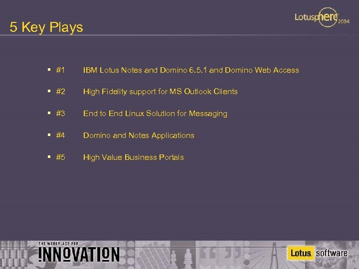 5 Key Plays § #1 IBM Lotus Notes and Domino 6. 5. 1 and