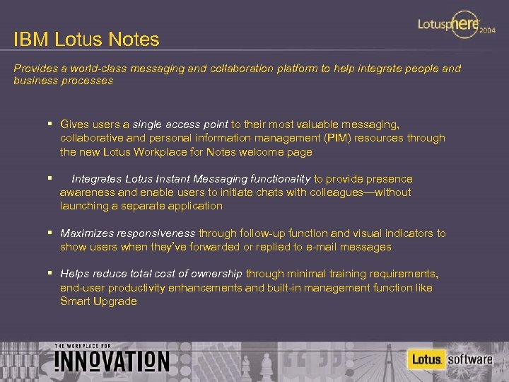 IBM Lotus Notes Provides a world-class messaging and collaboration platform to help integrate people