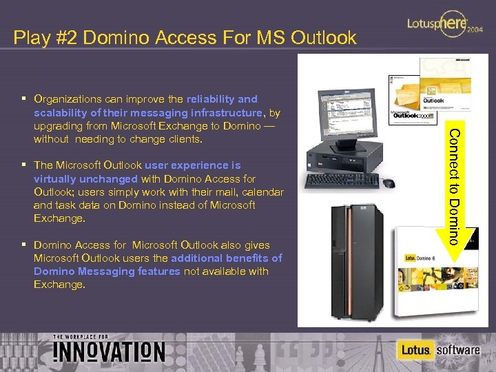 Play #2 Domino Access For MS Outlook § The Microsoft Outlook user experience is