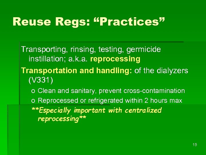 "Reuse Regs: ""Practices"" Transporting, rinsing, testing, germicide instillation; a. k. a. reprocessing Transportation and"