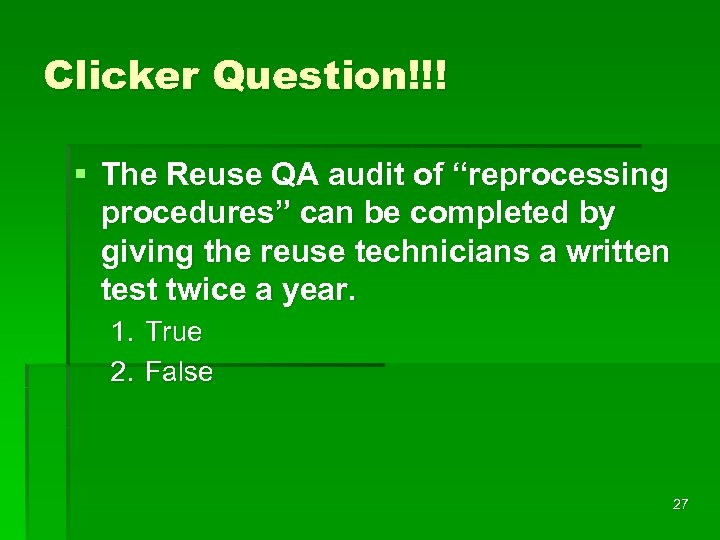 "Clicker Question!!! § The Reuse QA audit of ""reprocessing procedures"" can be completed by"