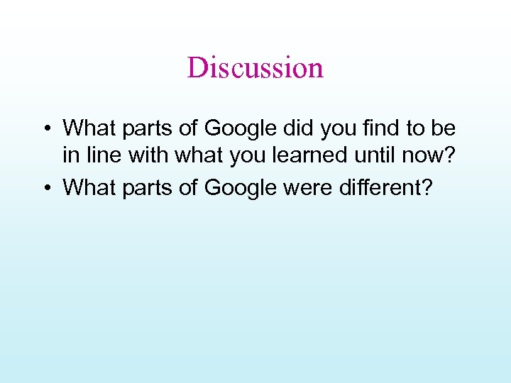 Discussion • What parts of Google did you find to be in line with