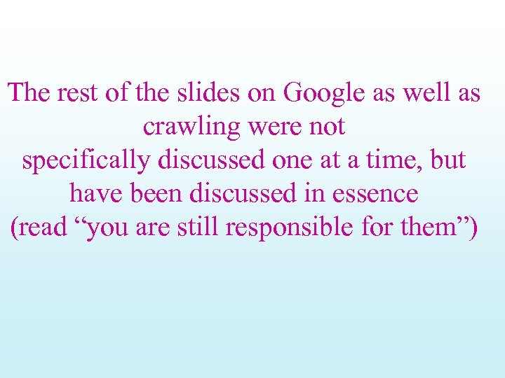 The rest of the slides on Google as well as crawling were not specifically