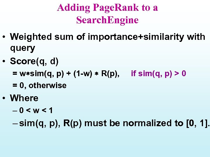 Adding Page. Rank to a Search. Engine • Weighted sum of importance+similarity with query