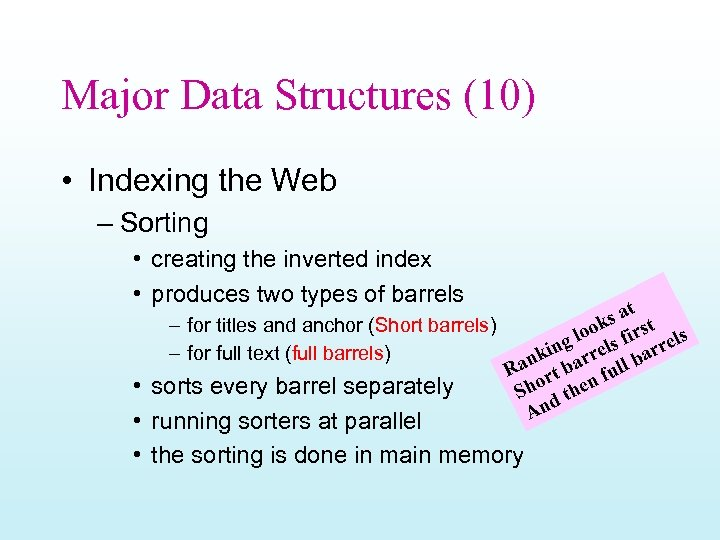 Major Data Structures (10) • Indexing the Web – Sorting • creating the inverted