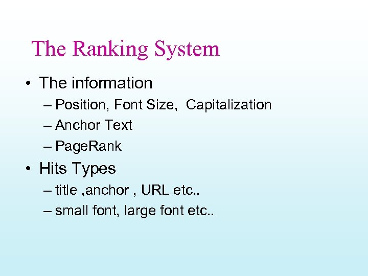 The Ranking System • The information – Position, Font Size, Capitalization – Anchor Text