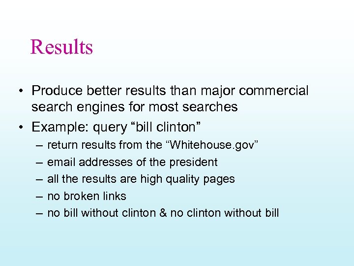 Results • Produce better results than major commercial search engines for most searches •