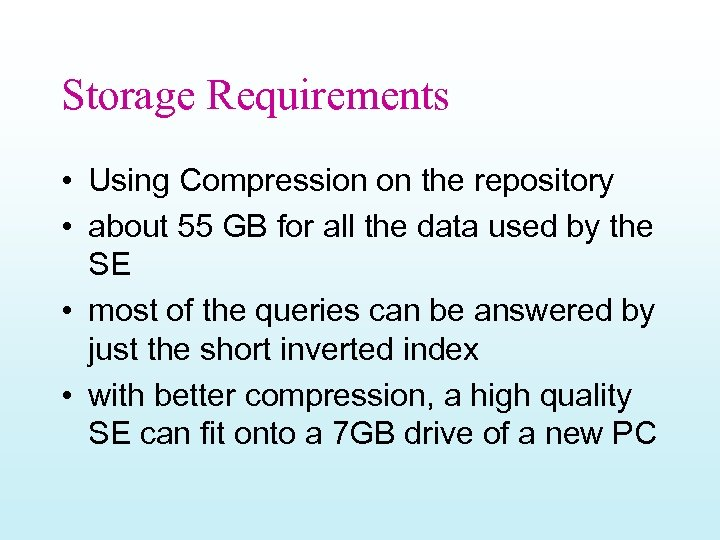 Storage Requirements • Using Compression on the repository • about 55 GB for all