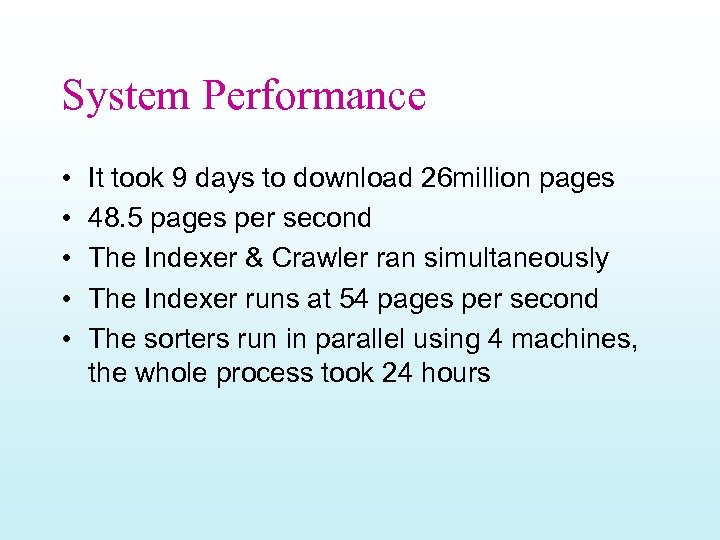 System Performance • • • It took 9 days to download 26 million pages