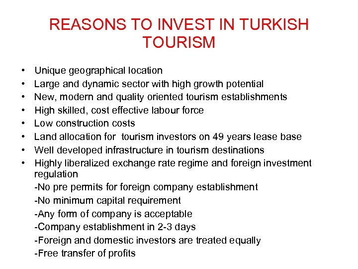 REASONS TO INVEST IN TURKISH TOURISM • • Unique geographical location Large and dynamic