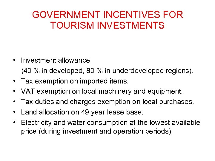 GOVERNMENT INCENTIVES FOR TOURISM INVESTMENTS • Investment allowance (40 % in developed, 80 %