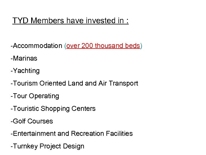 TYD Members have invested in : -Accommodation (over 200 thousand beds) -Marinas -Yachting -Tourism