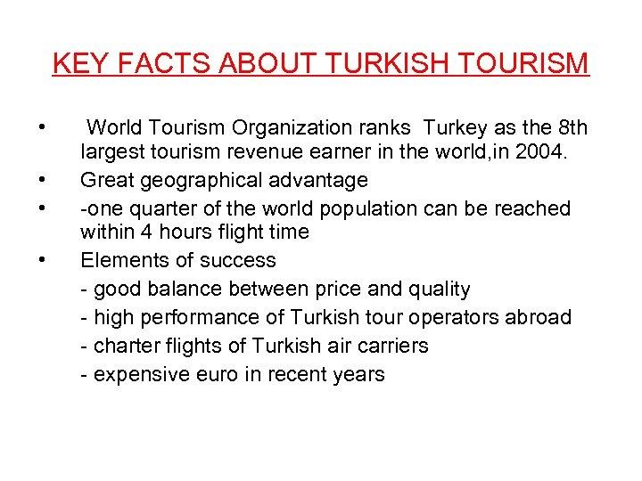 KEY FACTS ABOUT TURKISH TOURISM • • World Tourism Organization ranks Turkey as the
