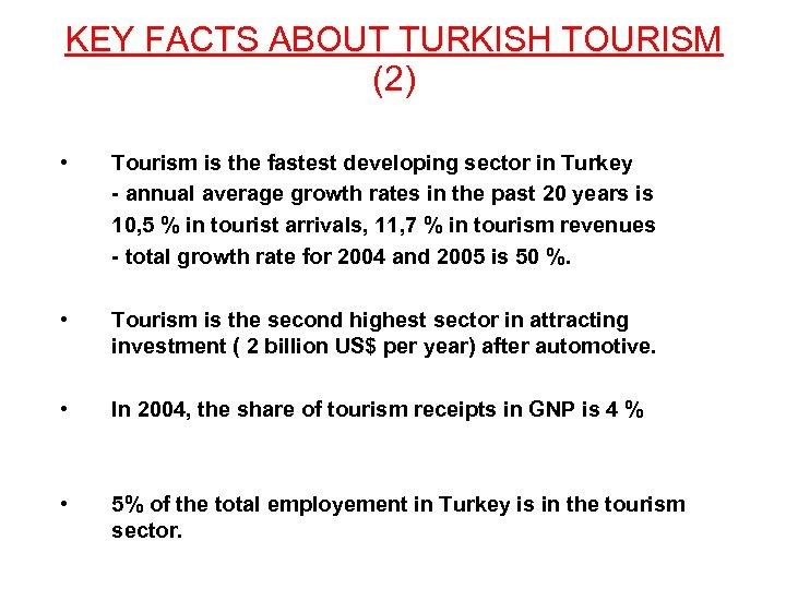 KEY FACTS ABOUT TURKISH TOURISM (2) • Tourism is the fastest developing sector in
