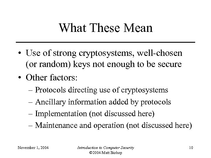 What These Mean • Use of strong cryptosystems, well-chosen (or random) keys not enough