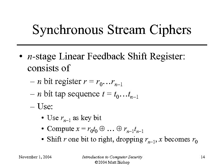 Synchronous Stream Ciphers • n-stage Linear Feedback Shift Register: consists of – n bit