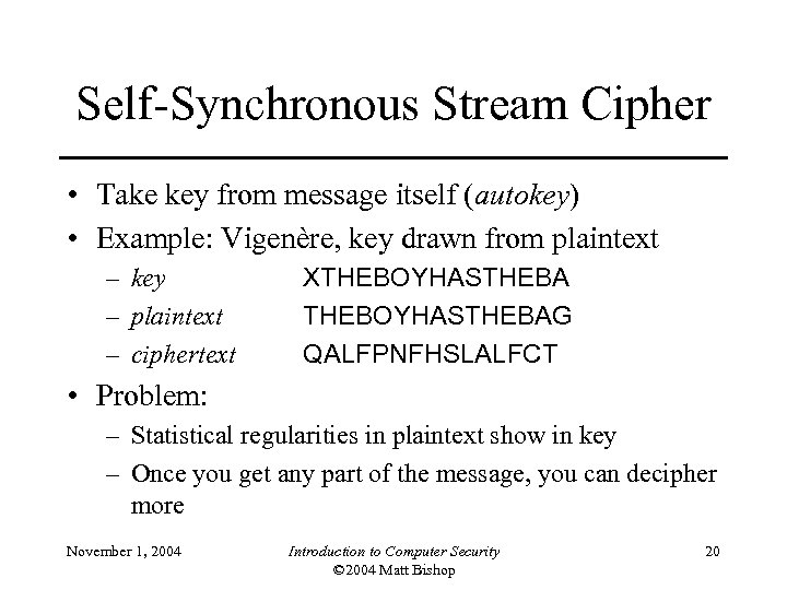 Self-Synchronous Stream Cipher • Take key from message itself (autokey) • Example: Vigenère, key