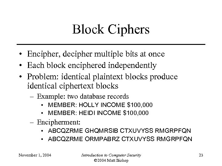 Block Ciphers • Encipher, decipher multiple bits at once • Each block enciphered independently