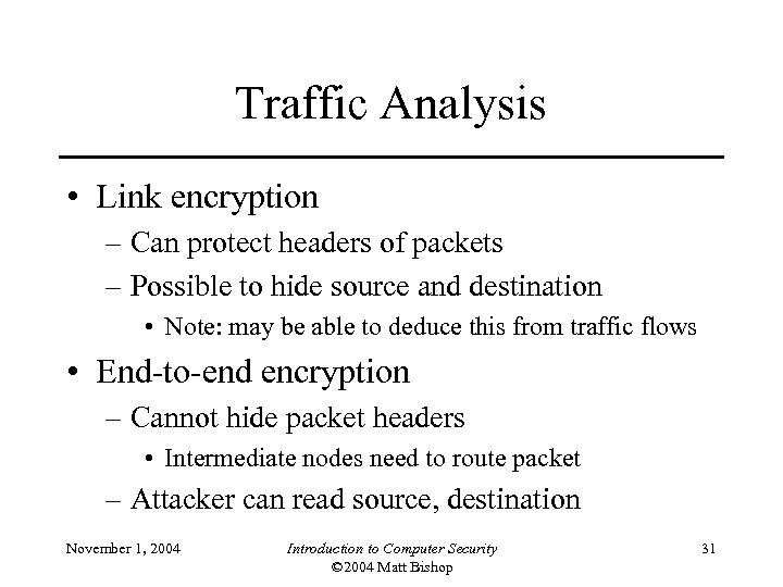 Traffic Analysis • Link encryption – Can protect headers of packets – Possible to