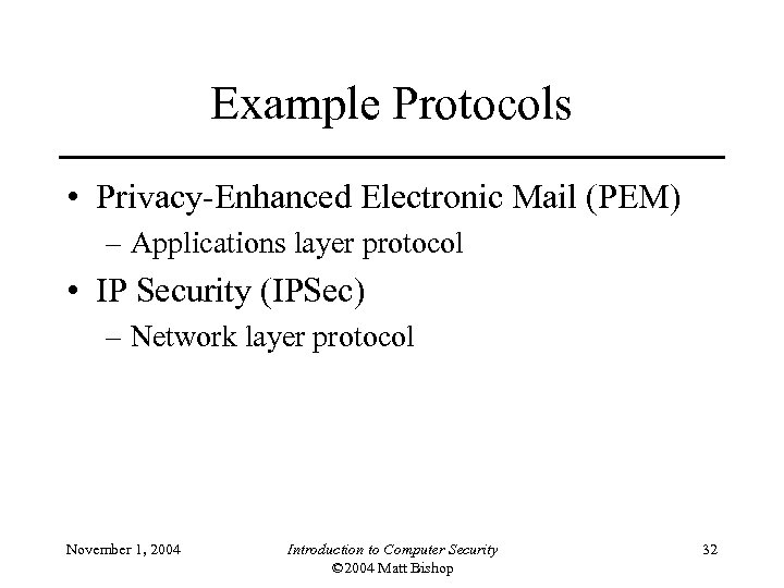 Example Protocols • Privacy-Enhanced Electronic Mail (PEM) – Applications layer protocol • IP Security